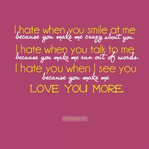 you smile at me because you make me crazy about you. I hate when you ...