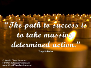 "The path to success is to take massive, determined action."" – Tony ..."