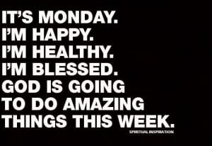 Monday is the start of a good week with God's blessings
