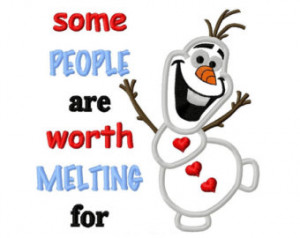 Olaf The Snowman Quotes Some People Are Worth Melting For Olaf some ...