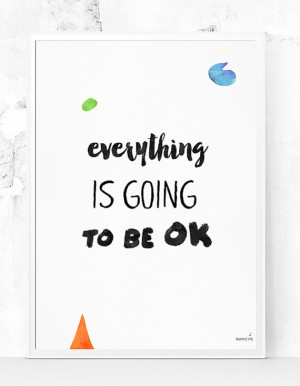 Everything is going to be ok, Inspirational quotes, modern art ...