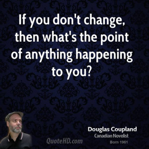 doug-coupland-doug-coupland-if-you-dont-change-then-whats-the-point ...