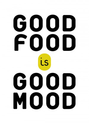 Good Food is Good Mood | So very true!! Its as simple as that..