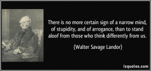 no more certain sign of a narrow mind, of stupidity, and of arrogance ...