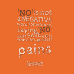 Quotes Picture: 'no' is not a negative word sometimes, saying 'no' can ...
