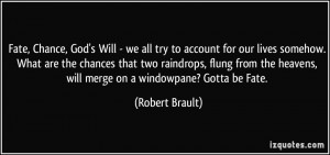 ... heavens, will merge on a windowpane? Gotta be Fate. - Robert Brault