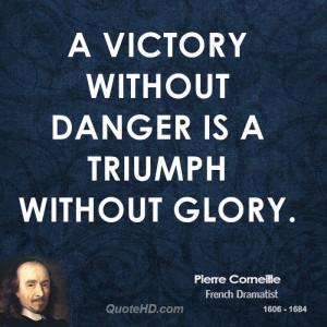 Victory without danger is a triumph without glory.