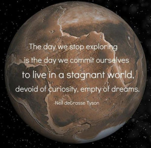 The day we stop exploring is the day we commit ourselves to live in a ...