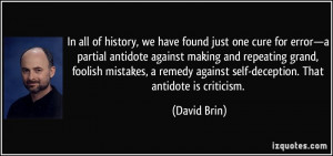 In all of history, we have found just one cure for error—a partial ...
