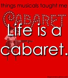 Life is a Cabaret, old chum More