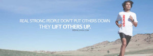 Quote:Real Strong People Don't Put Others Down,They Lift Others Up