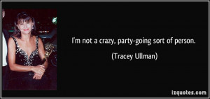 quote-i-m-not-a-crazy-party-going-sort-of-person-tracey-ullman-188752 ...