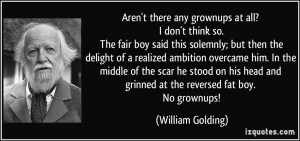 ... and grinned at the reversed fat boy. No grownups! - William Golding