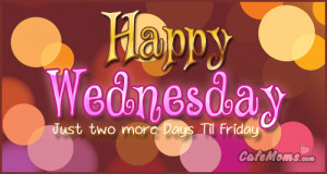 Happy Wednesday Just Two More Days Til Friday Facebook Graphic