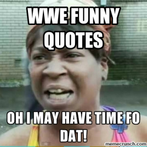 WWE FUNNY QUOTES May 01 02:16 UTC 2013