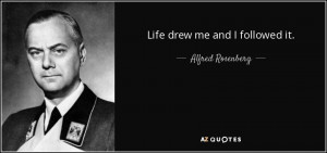 Quotes › Authors › A › Alfred Rosenberg › Life drew me and I ...