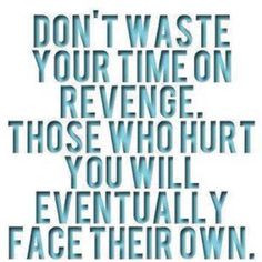Don't waste your time on revenge More