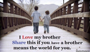 Love My Brother Share This If You Have A Brother Means The World For ...