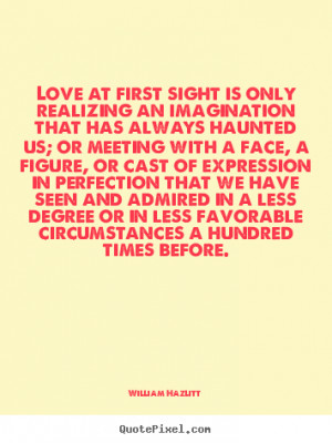 William Hazlitt photo quotes - Love at first sight is only realizing ...