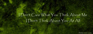 Don't care what you think about me,I don't think about you at all ...