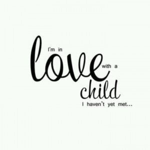 in love with a child i haven't yet met....via http://pinterest.com ...