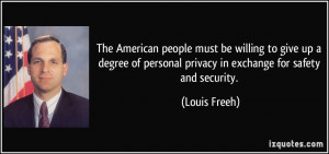... of personal privacy in exchange for safety and security. - Louis Freeh