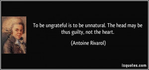 To be ungrateful is to be unnatural. The head may be thus guilty, not ...