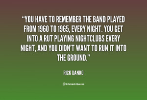 quote-Rick-Danko-you-have-to-remember-the-band-played-81851.png