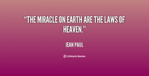 """The miracle on earth are the laws of heaven."""""""