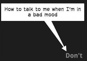 When i am in bad mood