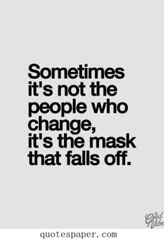 ... true colors truths so true masks quotes masks fall fake people true