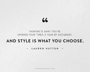 ... style is what you choose lauren hutton # quotes # wwwquotestoliveby