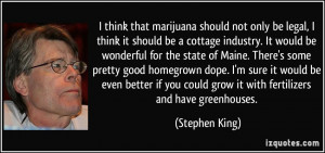 ... could grow it with fertilizers and have greenhouses. - Stephen King