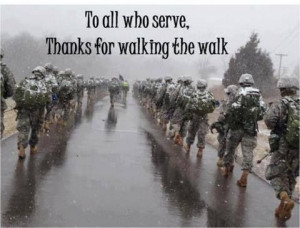 to all those who serve thanks for walking the walk