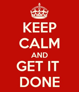 KEEP CALM AND GET IT DONE