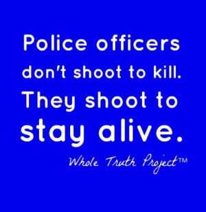 Police officers don't shoot to kill...