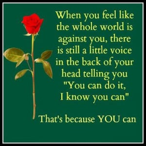 ... you 'You can do it, I know you can.' That's because YOU Can