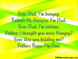 Son: Dad, I'm hungry.