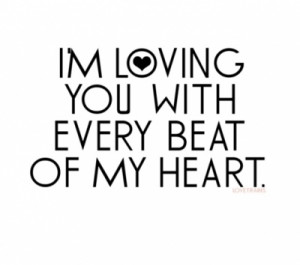 loving you with every beat of my heart.