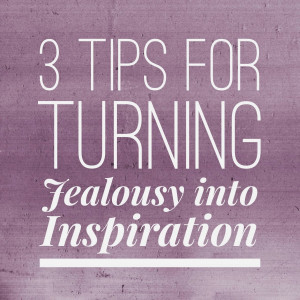 Don't Get Jealous, Get Inspired! 3 Ways to Turn Jealousy into ...