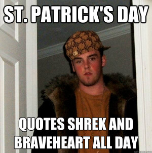... st. patrick's day quotes shrek and braveheart all day Scumbag Steve
