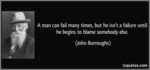 man can fail many times, but he isn't a failure until he begins to ...