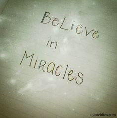 quotebites: Believe in Miracles. More