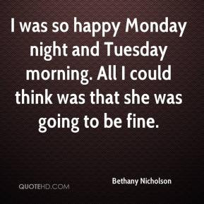 bethany-nicholson-quote-i-was-so-happy-monday-night-and-tuesday.jpg