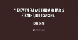 quote-Kate-Smith-i-know-im-fat-and-i-know-237953_1.png