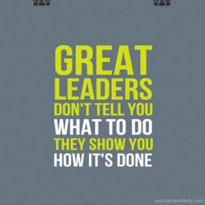 Quote #68 – Great leaders don't tell you what to do they show you ...