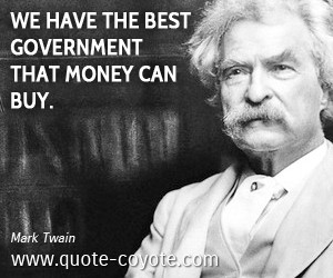 Money quotes - We have the best government that money can buy.