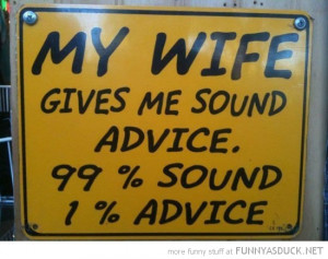 my wife gives sound advice sign funny pics pictures pic picture image ...