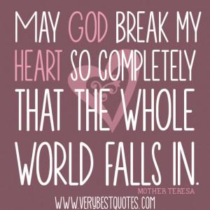 May God break my heart (Mother Teresa Quotes)