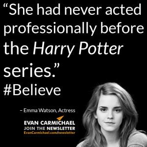 "... before the Harry Potter series."" – Emma Watson #Believe"